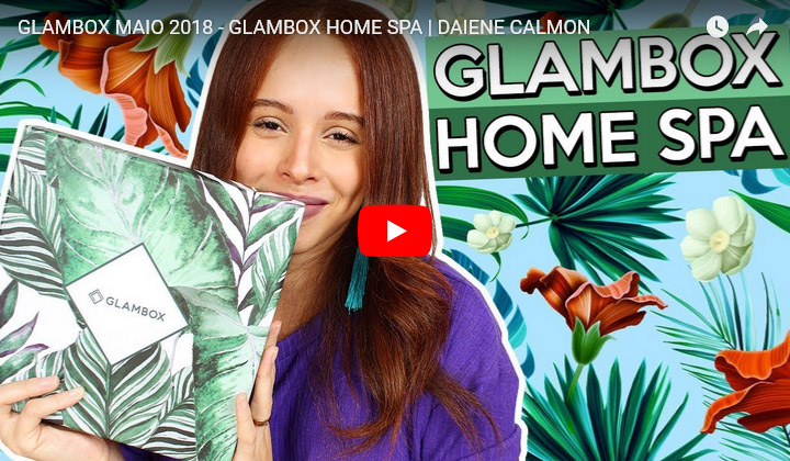 O que veio na Glambox Maio 2018 - Glambox Home Spa?