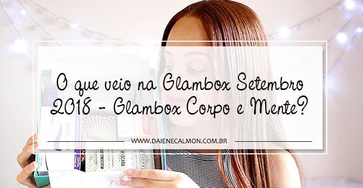 O que veio na Glambox Setembro 2018 - Glambox Corpo e Mente?