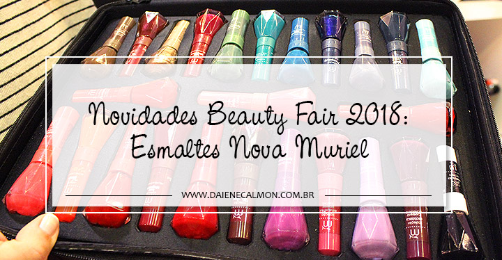 Novidades Beauty Fair 2018: Esmaltes Nova Muriel