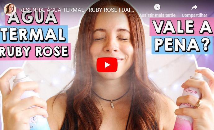 Resenha: Água Termal - Ruby Rose (com e sem fragrância)