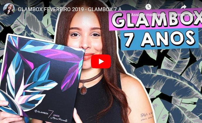 O que veio na Glambox Fevereiro 2019 - Glambox 7 Anos?