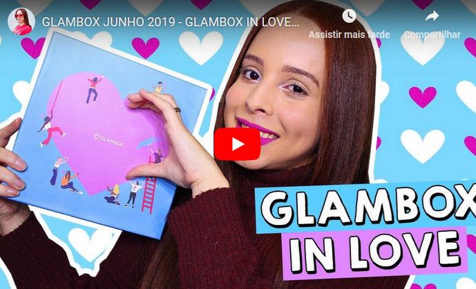 O que veio na Glambox Junho 2019 - Glambox In Love?