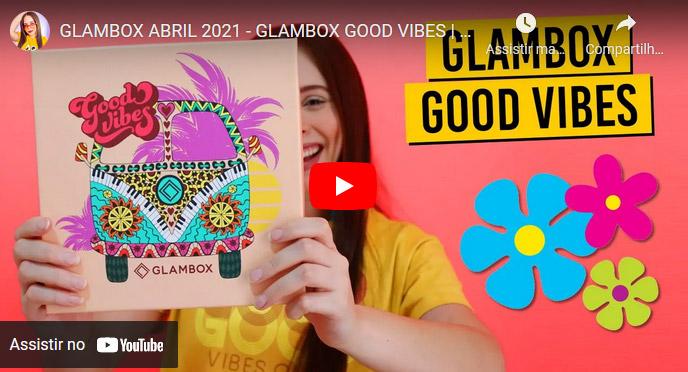 O que veio na Glambox Abril 2021 - Glambox Good Vibes
