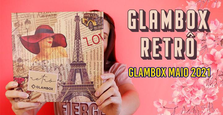 O que veio na Glambox Maio 2021 - Glambox Retrô