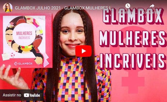 O que veio na Glambox Julho 2021 - Glambox Mulheres Incríveis